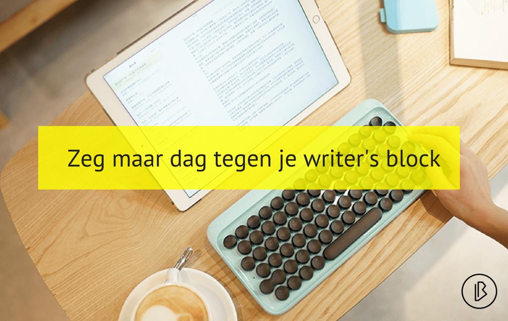 Zeg maar dag tegen je writer's block