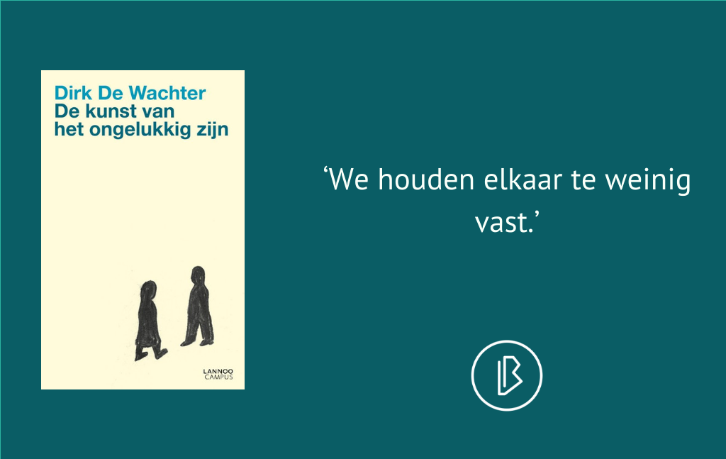 Recensie: Dirk de Wachter – De kunst van het ongelukkig zijn